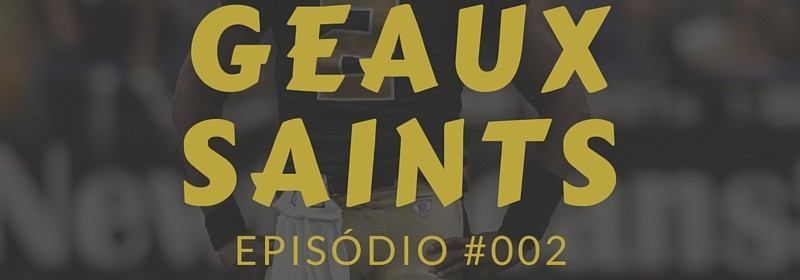 Geaux Saints Podcast 002 Draft Saints 2016