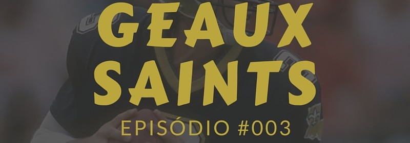 Geaux Saints Podcast 003 Calendário Saints 2016